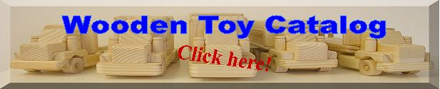 Click here to see our wooden toy catalog